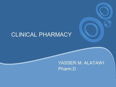 CLINICAL PHARMACY YASSER M. ALATAWI Pharm.D. KEY POINT Definition History of clinical pharmacy What is the clinical pharmacy ? Evidence base. Therapeutic.