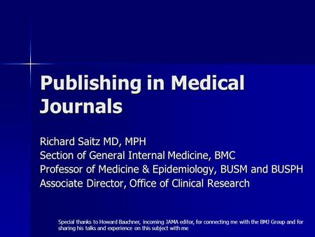 Publishing in Medical Journals Richard Saitz MD, MPH Section of General Internal Medicine, BMC Professor of Medicine & Epidemiology, BUSM and BUSPH Associate.