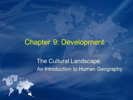 Chapter 9: Development The Cultural Landscape: An Introduction to Human Geography.
