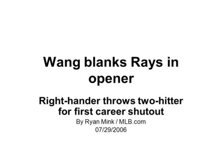Wang blanks Rays in opener Right-hander throws two-hitter for first career shutout By Ryan Mink / MLB.com 07/29/2006.