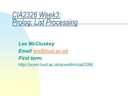 CIA2326 Week3: Prolog: List Processing Lee McCluskey  First term: