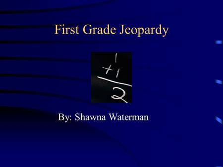First Grade Jeopardy By: Shawna Waterman Objectives Students will be able to answer questions about colors, shapes, seasons, numbers and the alphabet.