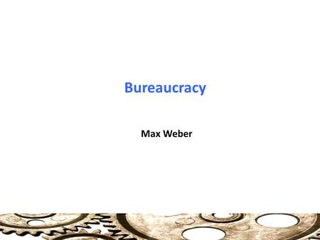 Bureaucracy Max Weber. Bureaucracy Characteristics of a Bureaucracy Bureaucracy is defined by fixed official jurisdictional areas, ordered by rules, laws,