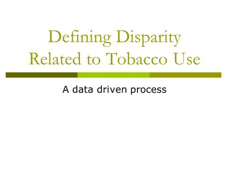 Defining Disparity Related to Tobacco Use A data driven process.
