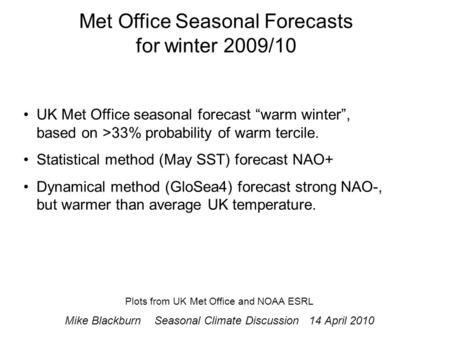 "UK Met Office seasonal forecast ""warm winter"", based on >33% probability of warm tercile. Statistical method (May SST) forecast NAO+ Dynamical method (GloSea4)"
