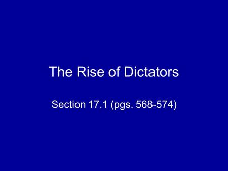 The Rise of Dictators Section 17.1 (pgs. 568-574).