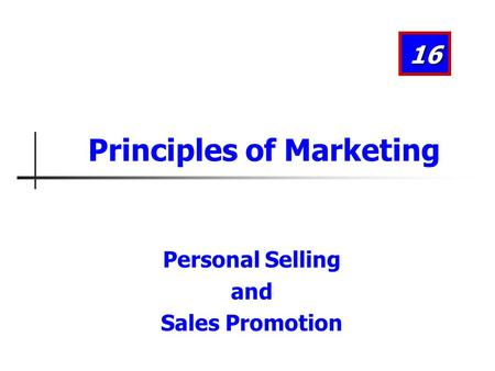Personal Selling and Sales Promotion 16 Principles of Marketing.