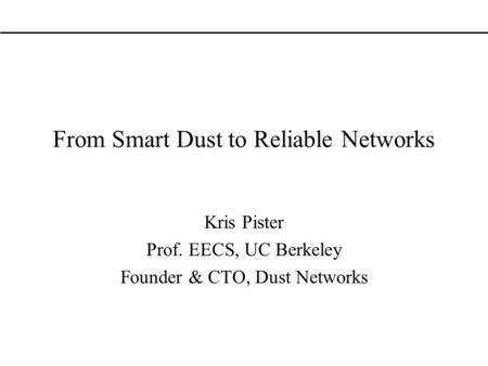 From Smart Dust to Reliable <strong>Networks</strong>
