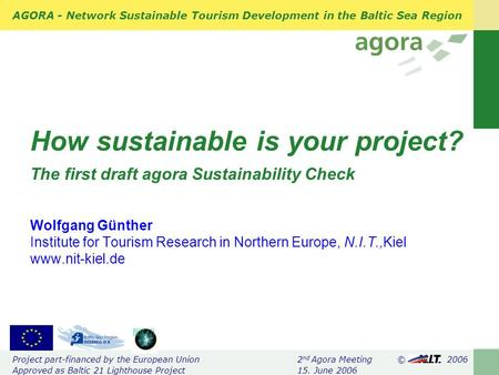 AGORA - Network Sustainable Tourism Development in the Baltic Sea Region Project part-financed by the European Union 2 nd Agora Meeting © 2006 Approved.