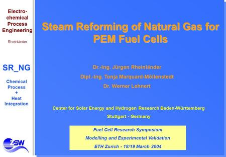 Electro- chemical Process Engineering Rheinländer SR_NG Chemical Process + Heat Integration Steam Reforming of Natural Gas for PEM Fuel Cells Center for.