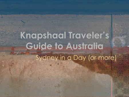 Knapshaal Traveler's Guide to Australia Sydney in a Day (or more)
