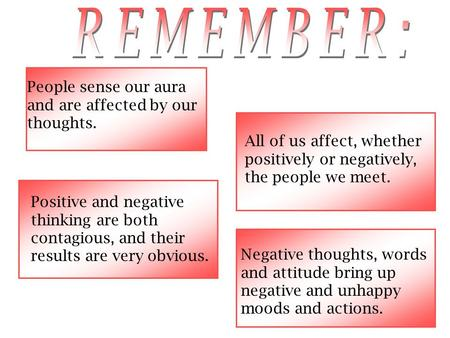 People sense our aura and are affected by our thoughts. Positive and negative thinking are both contagious, and their results are very obvious. All of.