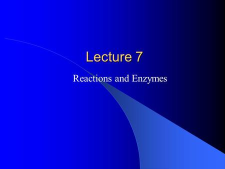 Lecture 7 Reactions and Enzymes. Chemical Reactions in a Cell The Terminology The sum total of all the chemical conversions in a cell is called metabolism.