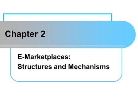 Learning Objectives Define e-marketplaces and list their components.