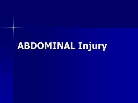 "ABDOMINAL Injury. Abdominal Trauma The abdomen is the ""Black Box"" The abdomen is the ""Black Box"" –I.e., it is impossible to know what specific injuries."