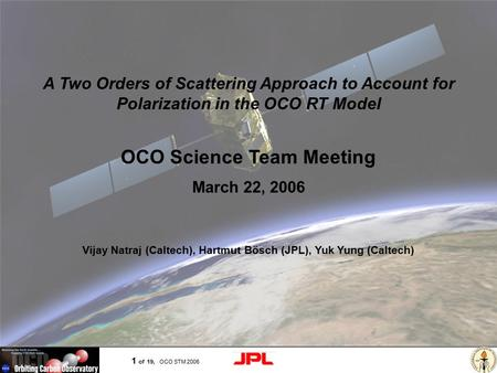Page 1 1 of 19, OCO STM 2006 OCO Science Team Meeting March 22, 2006 Vijay Natraj (Caltech), Hartmut Bösch (JPL), Yuk Yung (Caltech) A Two Orders of Scattering.