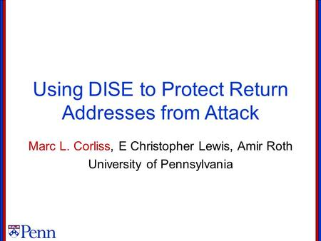 Using DISE to Protect Return Addresses from Attack Marc L. Corliss, E Christopher Lewis, Amir Roth University of Pennsylvania.