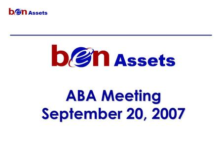 ABA Meeting September 20, 2007. 2 BEN Assets Project – Mission Statement In Penn's decentralized environment, Schools and Centers are responsible for.