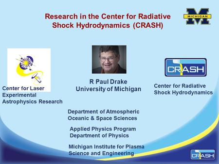Center for Laser Experimental Astrophysics Research Department of Atmospheric Oceanic & Space Sciences Applied Physics Program Department of Physics Michigan.