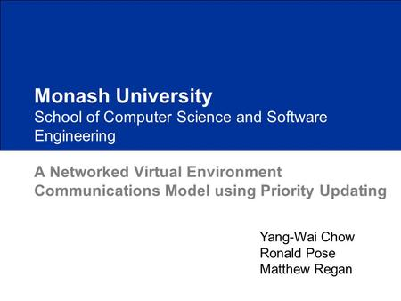 School of Computer Science and Software Engineering A Networked Virtual Environment Communications Model using Priority Updating Monash University Yang-Wai.
