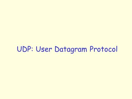 "UDP: User Datagram Protocol. UDP: User Datagram Protocol [RFC 768] r ""bare bones"", ""best effort"" transport protocol r connectionless: m no handshaking."