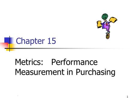 Chapter 41 Chapter 15 Metrics: Performance Measurement in Purchasing.