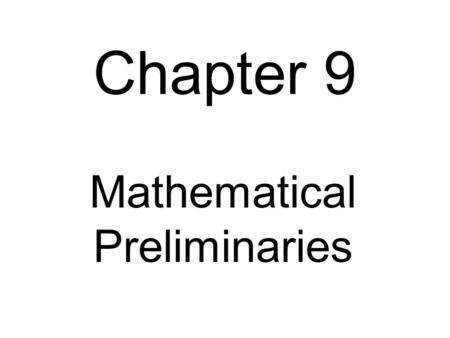 Chapter 9 Mathematical Preliminaries. Stirling's Approximation Fig. 9.2-1 by trapezoid rule take antilogs Fig. 9.2-2 by midpoint formula take antilogs.