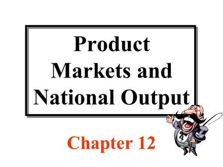 Product Markets and National Output Chapter 12. Discussion Topics Circular flow of payments Composition and measurement of gross domestic product Consumption,