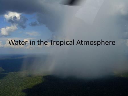 Water in the Tropical Atmosphere