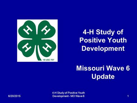 6/20/2015 4-H Study of Positive Youth Development - MO Wave 6 1 4-H Study of Positive Youth Development Missouri Wave 6 Update.