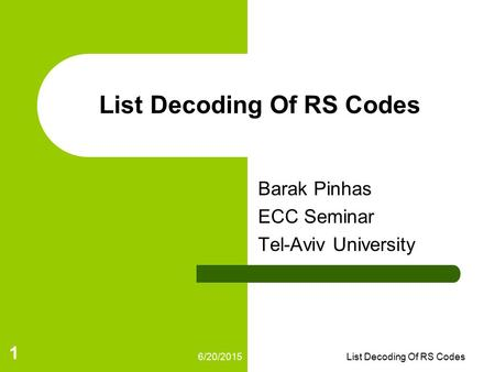 6/20/2015List Decoding Of RS Codes 1 Barak Pinhas ECC Seminar Tel-Aviv University.