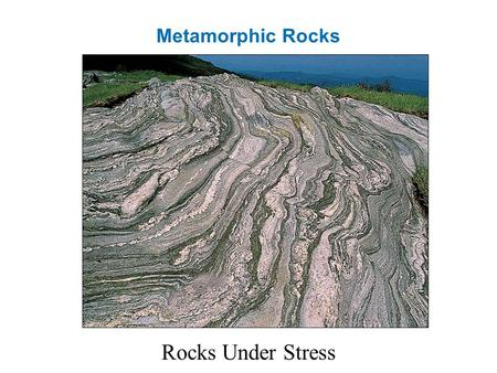Metamorphic Rocks Rocks Under Stress. Metamorphism Recrystalization Solid-State Chemical Reactions No Melting.