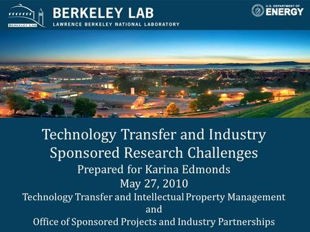 Technology Transfer and Industry Sponsored Research Challenges Prepared for Karina Edmonds May 27, 2010 Technology Transfer and Intellectual Property Management.