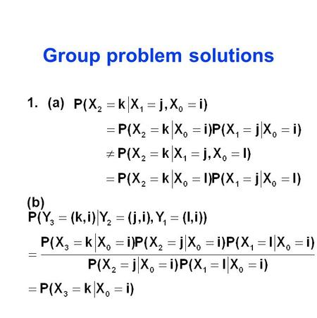 Group problem solutions 1.(a) (b). 2. In order to be reversible we need or equivalently Now divide by h and let h go to 0. 3. Assuming (as in Holgate,