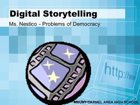 Walled Lake Consolidated Schools Digital Storytelling Ms. Nestico - Problems of Democracy MOUNT CARMEL AREA HIGH SCHOOL.