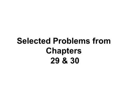 Selected Problems from Chapters 29 & 30. I 5I rd-r.