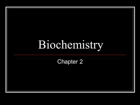 Biochemistry Chapter 2. Matter Anything that occupies space and has mass Mass The quantity of matter an object has.