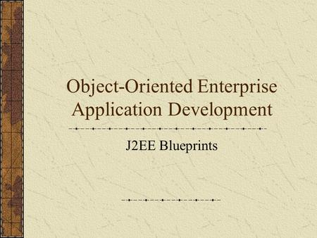 Object-Oriented Enterprise Application Development J2EE Blueprints.