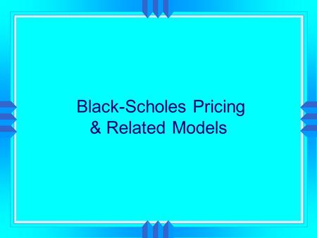 Black-Scholes Pricing & Related Models. Option Valuation  Black and Scholes  Call Pricing  Put-Call Parity  Variations.