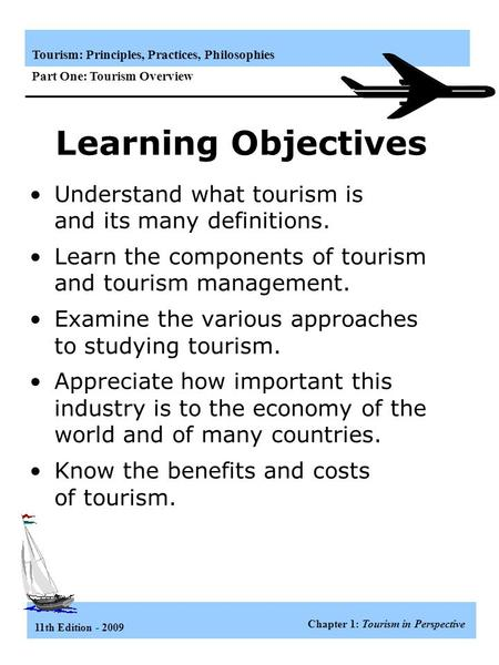 Learning Objectives Understand what <strong>tourism</strong> is <strong>and</strong> its many definitions. Learn the components of <strong>tourism</strong> <strong>and</strong> <strong>tourism</strong> management. Examine the various approaches.