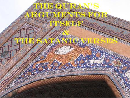 The Quran's Arguments for Itself & The Satanic Verses.