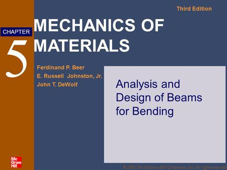 MECHANICS OF MATERIALS Third Edition Ferdinand P. Beer E. Russell Johnston, Jr. John T. DeWolf CHAPTER © 2002 The McGraw-Hill Companies, Inc. All rights.