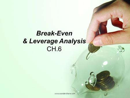 Www.wondershare.com Break-Even & Leverage Analysis CH.6.