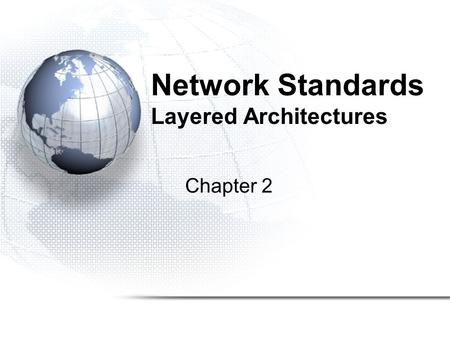 Network Standards Layered Architectures Chapter 2.
