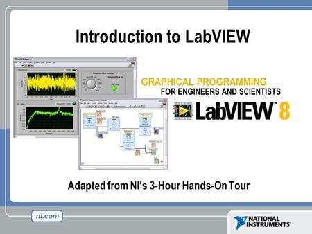 Adapted from NI's 3-Hour Hands-On Tour Introduction to LabVIEW.