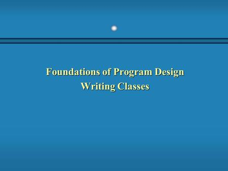 Foundations of Program Design Writing Classes. 2 Objects b An object has: state - descriptive characteristicsstate - descriptive characteristics behaviors.