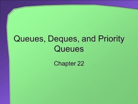 Queues, Deques, and Priority Queues Chapter 22. 2 Chapter Contents Specifications for the ADT Queue Using a Queue to Simulate a Waiting Line The Classes.