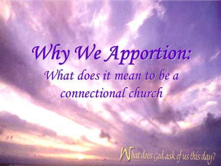 Why We Apportion: What does it mean to be a connectional church.