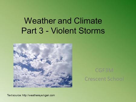 Weather and Climate Part 3 - Violent Storms CGF3M Crescent School Text source: