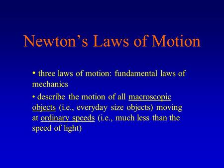 Newton's Laws of Motion three laws of motion: fundamental laws of mechanics describe the motion of all macroscopic objects (i.e., everyday size objects)